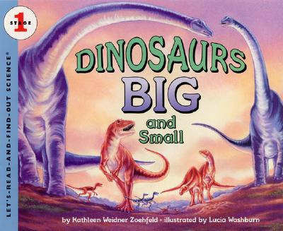 Dinosaurs Big and Small By Zoehfeld, Kathleen Weidner/ Washburn, Lucia (ILT)