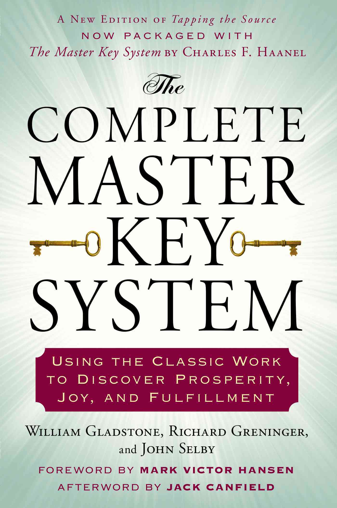 The Complete Master Key System By Gladstone, William/ Greninger, Richard/ Selby, John/ Hansen, Mark Victor (FRW)/ Canfield, Jack (AFT)