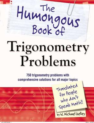 The Humongous Book of Trigonometry Problems By Kelley, W. Michael